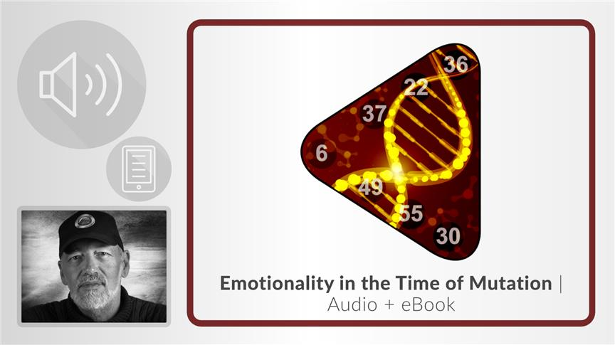 Emotionality in the Time of Mutation