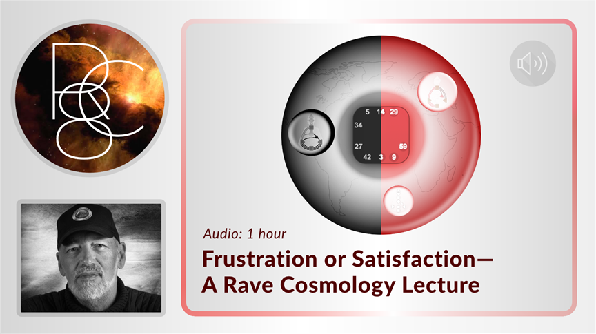 Frustration or Satisfaction — A Rave Cosmology Lecture