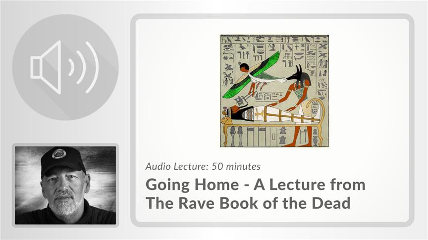 Going Home - A Lecture from The Rave Book of the Dead
