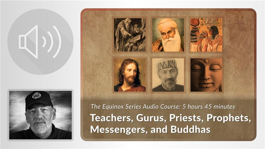 Teachers, Gurus, Priests, Prophets, Messengers, and Buddhas